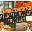 What is the Difference between Spirituality, Religion and Theology?